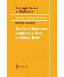 The Use of Restricted Significance Tests in Clinical Trials (Statistics for Biology and Health)