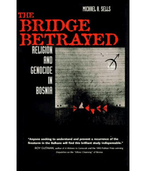 The Bridge Betrayed: Religion and Genocide in Bosnia (Comparative Studies in Religion and Society)