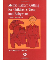 Metric Pattern Cutting for Children\'s Wear and Babywear: From Birth to 14 Years