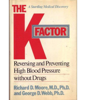 The K Factor: Reversing and Preventing High Blood Pressure Without Drugs