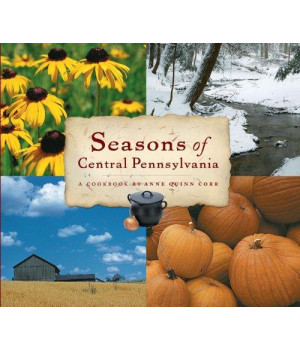 Seasons of Central Pennsylvania: A Cookbook (Keystone Book) (Keystone Books®)