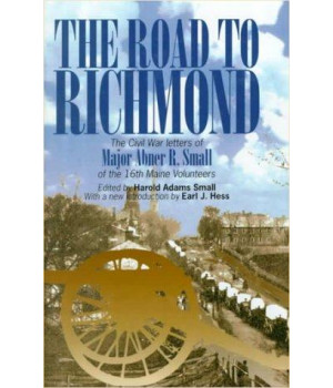 The Road to Richmond: The Civil War Letters of Major Abner R. Small of the 16th Maine Volunteers. (The North's Civil War)
