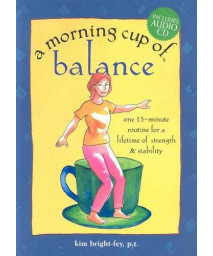 A Morning Cup of Balance: One 15-Minute Routine for a Lifetime of Strength & Stability with CD (Audio)