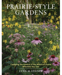 Prairie-Style Gardens: Capturing the Essence of the American Prairie Wherever You Live