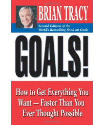 Goals!: How to Get Everything You Want -- Faster Than You Ever Thought Possible