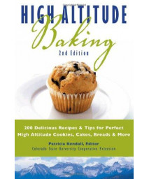 High Altitude Baking: 200 Delicious Recipes & Tips for Great Cookies, Cakes, Breads & More