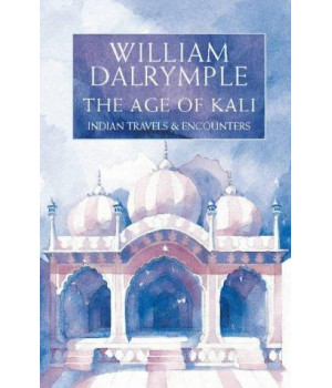 Age of Kali Travels and Encounters In Indi
