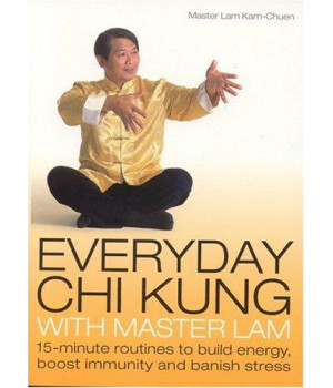 Everyday Chi Kung with Master Lam: 15-Minute Routines to Build Energy, Boost Immunity and Banish Stress