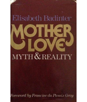 Mother love: Myth and reality : motherhood in modern history