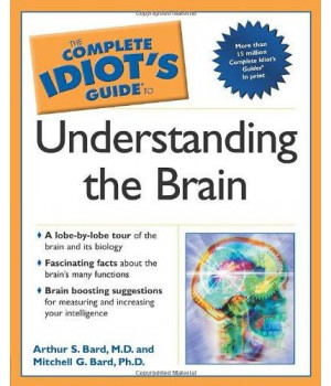 The Complete Idiot\'s Guide to Understanding the Brain