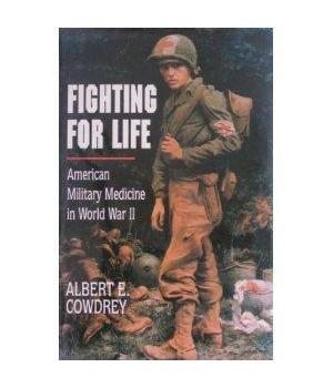 Fighting for Life: American Military Medicine in World War II