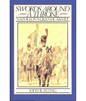 Swords Around a Throne: Napoleon\'s Grand Armee