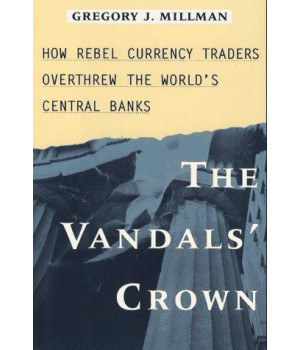 The Vandal\'s Crown: How Rebel Currency Traders Overthrew the World\'s Central Banks