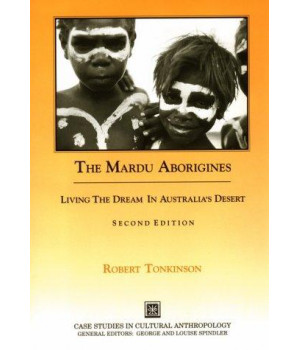 The Mardu Aborigines: Living the Dream in Australia\'s Desert (Case Studies in Cultural Anthropology)