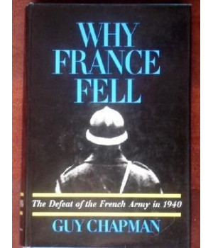 Why France Fell: the Defeat of the French Army in 1940