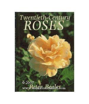 Twentieth-Century Roses: An Illustrated Encyclopaedia and Grower\'s Manual of Classic Roses from the Twentieth Century