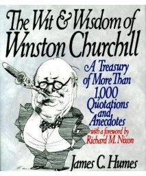 The Wit & Wisdom of Winston Churchill: A Treasury of More Than 1,000 Quotations and Anecdotes