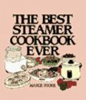 the best steamer cookbook ever (machine cookbooks series)