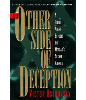 The Other Side of Deception: A Rogue Agent Exposes the Mossad\'s Secret Agenda