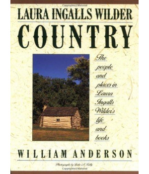 Laura Ingalls Wilder Country: The People and Places in Laura Ingalls Wilder\'s Life and Books