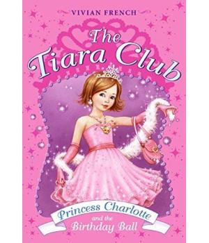 Tiara Club 1: Princess Charlotte and the Birthday Ball, The (Tiara Club at Silver Towers)