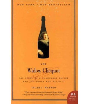 The Widow Clicquot: The Story of a Champagne Empire and the Woman Who Ruled It (P.S.)