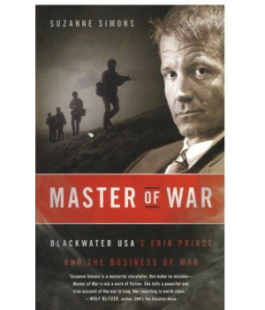 Master of War: Blackwater USA\'s Erik Prince and the Business of War