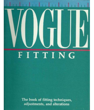 Vogue Fitting: The Book of Fitting Techniques, Adjustments, and Alterations