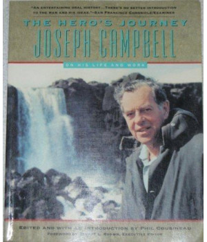 The Hero\'s Journey: Joseph Campbell on His Life and Work: The World of Joseph Campbell
