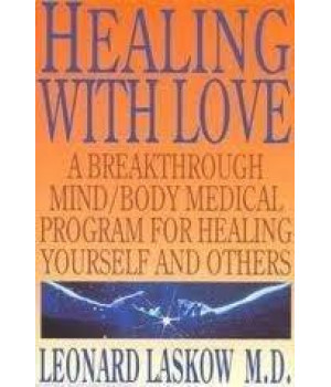 Healing With Love: A Physician\'s Breakthrough Mind/Body Medical Guide for Healing Yourself and Others : The Art of Holoenergetic Healing