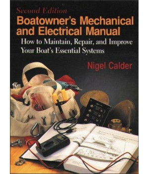 Boatowner\'s Mechanical & Electrical Manual: How to Maintain, Repair, and Improve Your Boat\'s Essential Systems