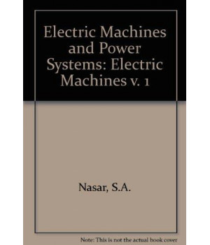 Electric Machines and Power Systems: Volume I, Electric Machines