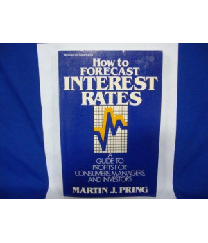 How to Forecast Interest Rates : A Guide to Profits for Consumers, Managers, and Investors