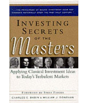 Investing Secrets of the Masters: Applying Classical Investment Ideas to Today\'s Turbulent Markets