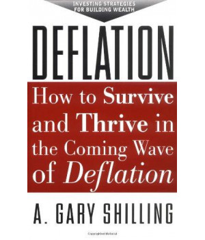 Deflation: How to Survive & Thrive in the Coming Wave of Deflation