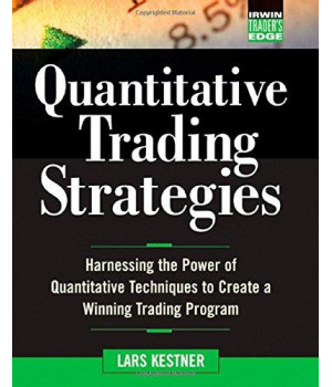 Quantitative Trading Strategies: Harnessing the Power of Quantitative Techniques to Create a Winning Trading Program (McGraw-Hill Traderâ€TMs Edge Series)