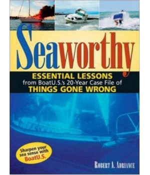 Seaworthy: Essential Lessons from BoatU.S.\'s 20-Year Case File of Things Gone Wrong