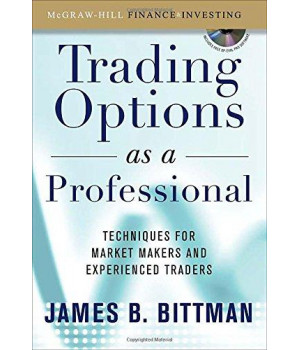 Trading Options as a Professional: Techniques for Market Makers and Experienced Traders