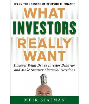 What Investors Really Want: Know What Drives Investor Behavior and Make Smarter Financial Decisions