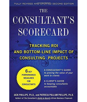 The Consultant\'s Scorecard, Second Edition: Tracking ROI and Bottom-Line Impact of Consulting Projects