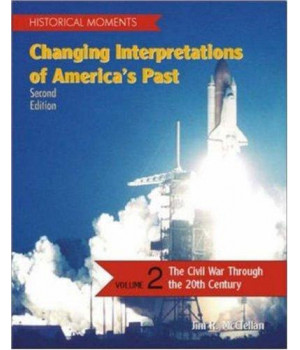 Historical Moments: Changing Interpretations of America\'s Past, Volume 2