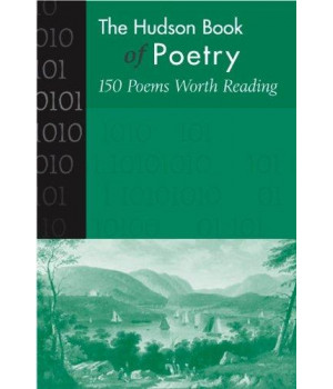 Hudson Book of Poetry: 150 Poems Worth Reading