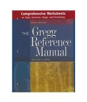 Comprehensive Worksheets on Style, Grammar, Usage, and Formatting to accompany the Gregg Reference Manual, Tenth Edition
