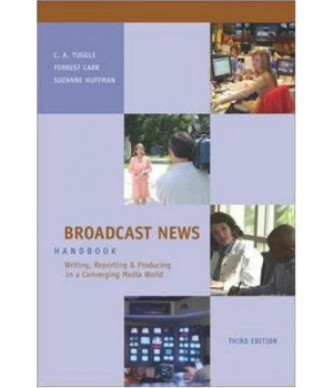 Broadcast News Handbook: Writing, Reporting, Producing in a Converging Media World with Student CD-ROM and PowerWeb