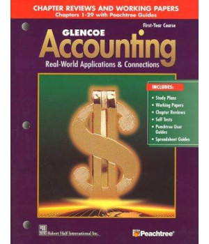 Glencoe Accounting First Year Course Chapter Reviews and Working Papers Chapters 1-29 with Peachtree Guides