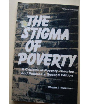 The Stigma of Poverty: A Critique of Poverty Theories and Policies (2\'nd Edition)