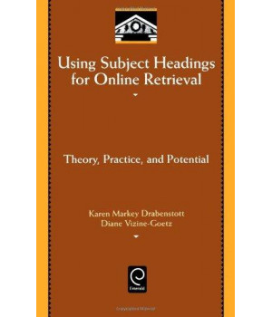 Using Subject Headings for Online Retrieval: Theory, Practice, and Potential (Library and Information Science) (Library and Information Science (Hardcover))