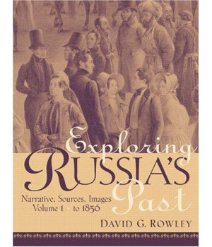 Exploring Russia\'s Past: Narrative, Sources, Images: From Prehistory to 1856, Vol. 1