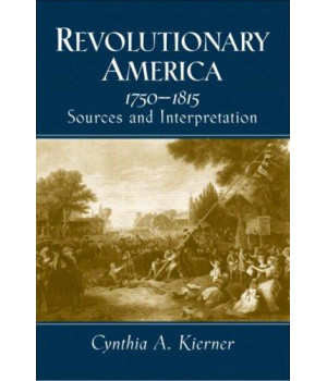 Revolutionary America, 1750-1815: Sources and Interpretation