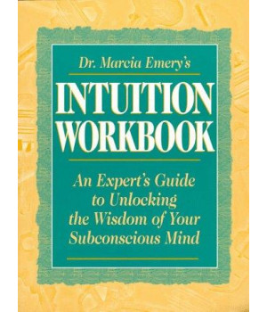 Dr. Marcia Emery\'s Intuition Workbook: An Expert\'s Guide to Unlocking the Wisdom of Your Subconscious Mind